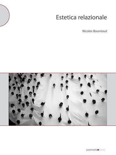 Nicolas Bourriaud, Estetica Relazionale Postmedia books, Milano, 2011