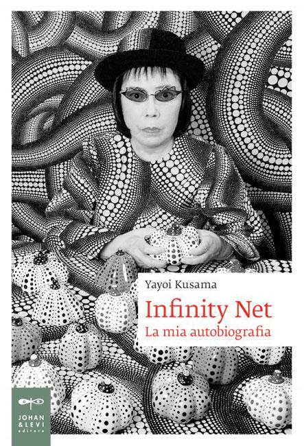 Yayoi Kusama, Infinity Net. La mia autobiografia 2013, Johan & Levi Editore