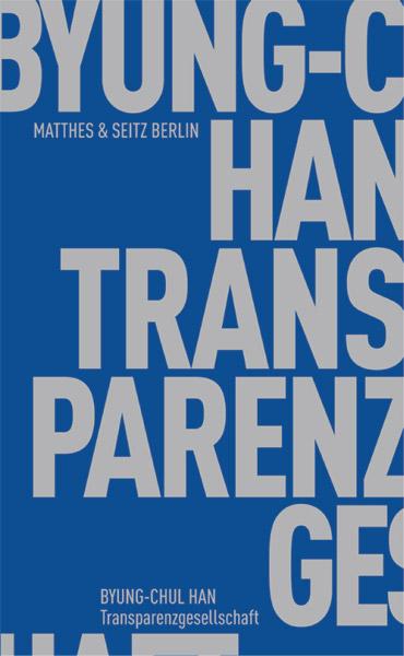 Byung-Chul Han - Transparenzgesellschaft  Matthes & Seitz (Berlin), marzo 2012, 95 pagine